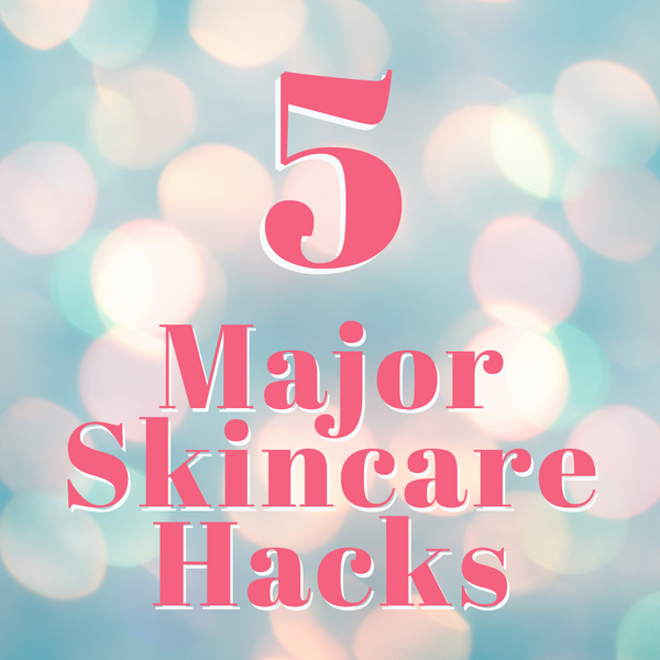 5 Major Skincare Hacks (Some new to us too!)