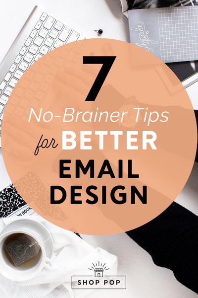 7 No-Brainer Tips for Better Email Design
