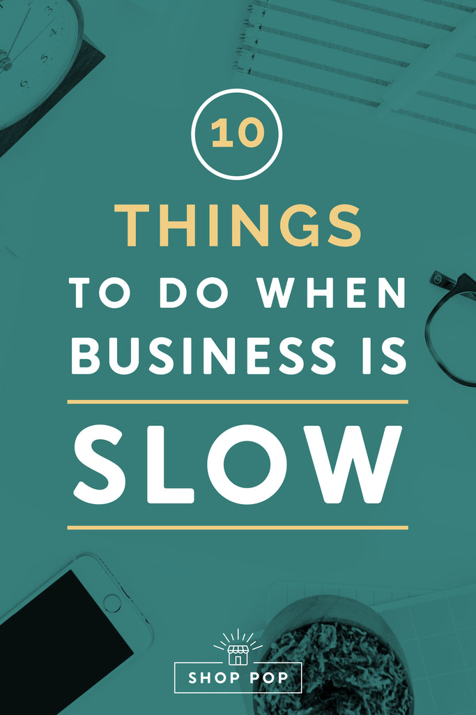 10 Things To Do When Business Is Slow