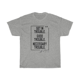 Get in Good Trouble, Necessary Trouble - John Lewis Unisex Tee