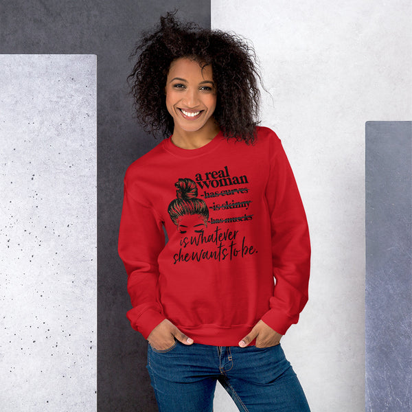 A Real Woman is Whatever She Wants to Be - Sweatshirt  6 Colors Up to 5 XL