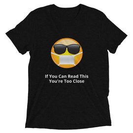 If You Can Read This You're Too Close Coronavirus Unisex T-Shirt