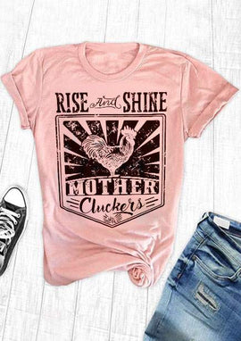 Rise and Shine Mother Cluckers!  Whimsy T-Shirt