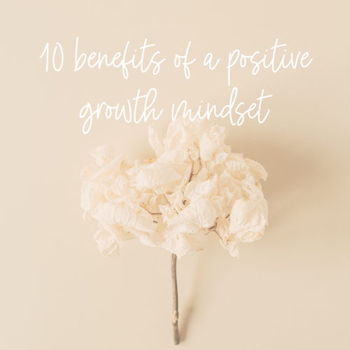 10 benefits of a positive growth mindset
