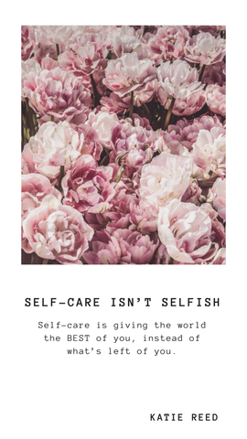 self-love isn't selfish, self-care to be the best version of you, love yourself first