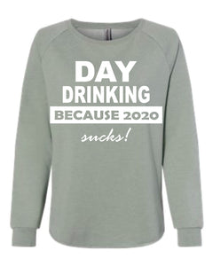 Day Drinking Because 2020 Sucks Wave Wash Crewneck Sweatshirts