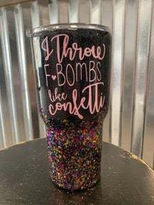 I Throw F Bombs Like Confettti 30oz Tumbler