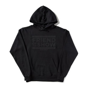 Friend of the Show - Black text on Black Hoodie