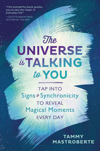 The Universe is Talking to You. Signs & Synchronicity to Reveal Magical Moments Every Day