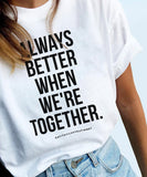 Always Better When We're Together T-Shirt
