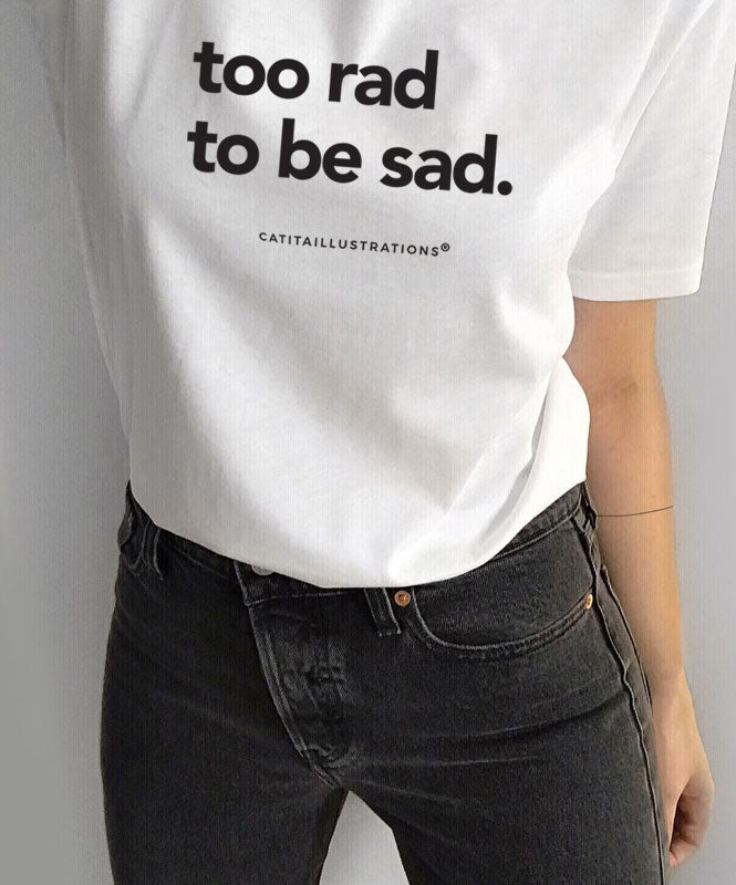 Too Rad to be Sad T-shirt