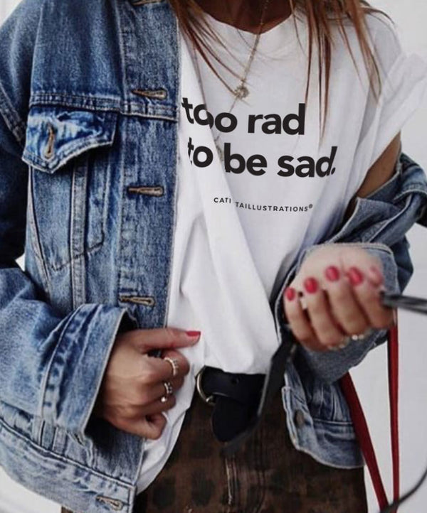 "T-shirt ""Too Rad to be Sad"""