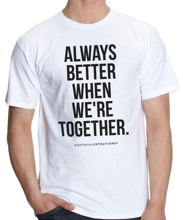 "T-Shirt ""Always Better When We're Together"""