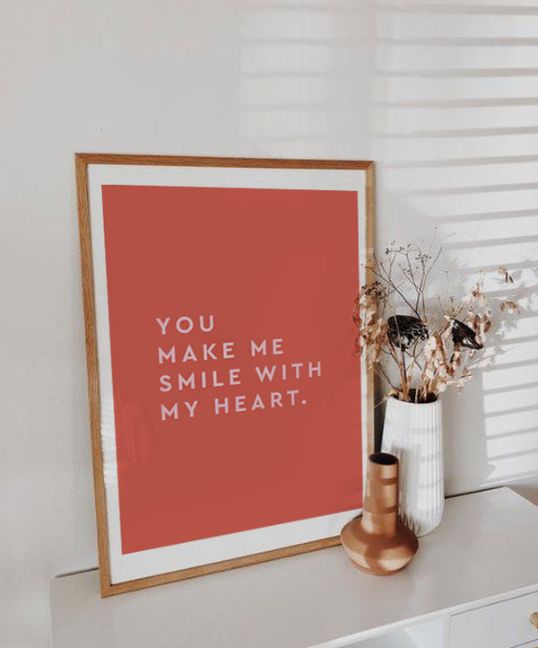 "Poster ""You make me smile with my heart"""