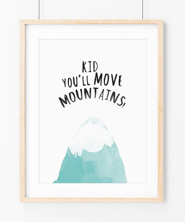 kid you'll move mountains Art Print