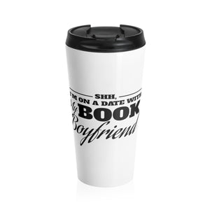 Shh, I'm on a Date with my Book Boyfriend Stainless Steel Travel Mug