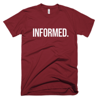 Informed. Unisex Short Sleeve T-Shirt - Made in the USA