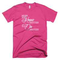 When You Know Better, You Do Better. Unisex Short Sleeve T-Shirt - Made in the USA