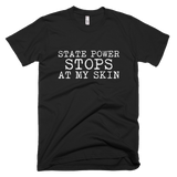 State Power Stops At My Skin. Unisex Short Sleeve T-Shirt - Made in the USA