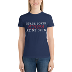 State Power STOPS At My Skin. Juniors Short Sleeve T-Shirt - Made in the USA
