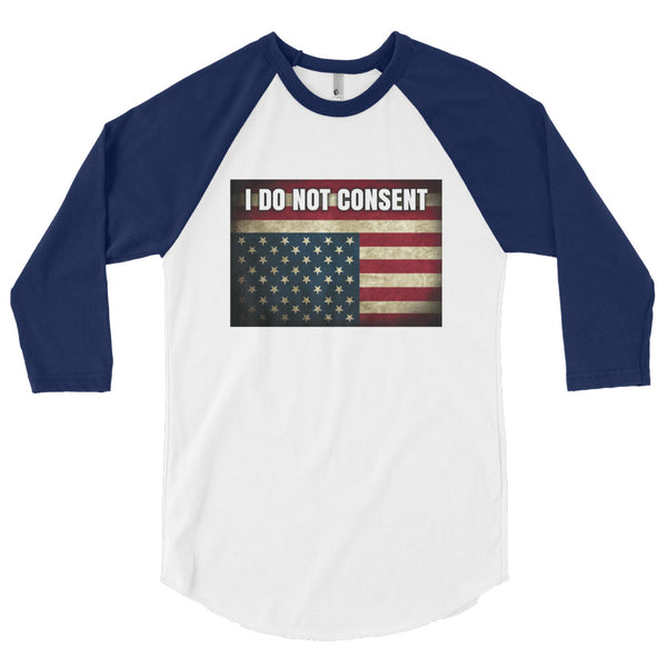 I DO NOT CONSENT. Unisex 3/4 Sleeve Raglan Shirt - Made in the USA