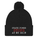 State Power STOPS At My Skin. Pom-Pom Beanie Hat