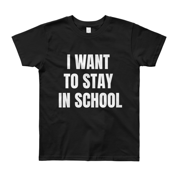 I Want To Stay In School. Youth Short Sleeve T-Shirt