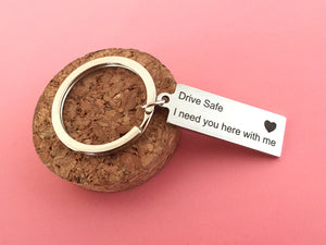 """""""Drive Safe I Need You Here With Me"""" Keychain"""