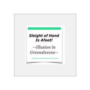 Sleight of Hand Is Afoot - Illusion in Greensleeves
