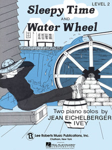 Sleepy Time and Water Wheel