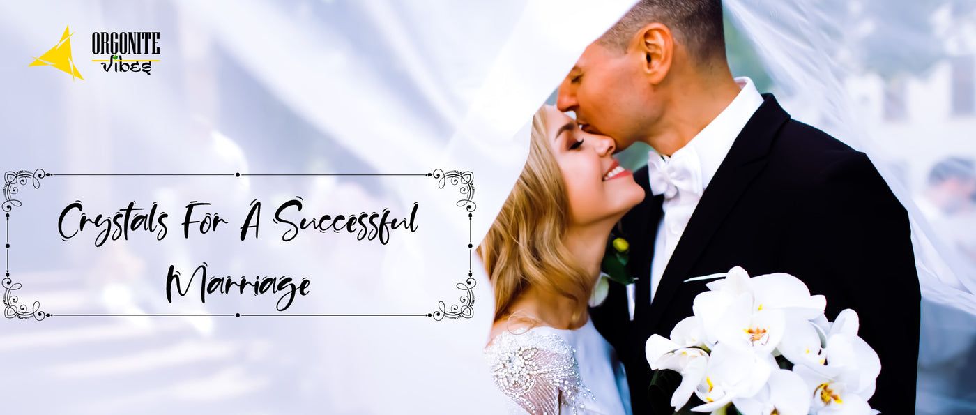 CRYSTALS FOR A SUCCESSFUL MARRIAGE