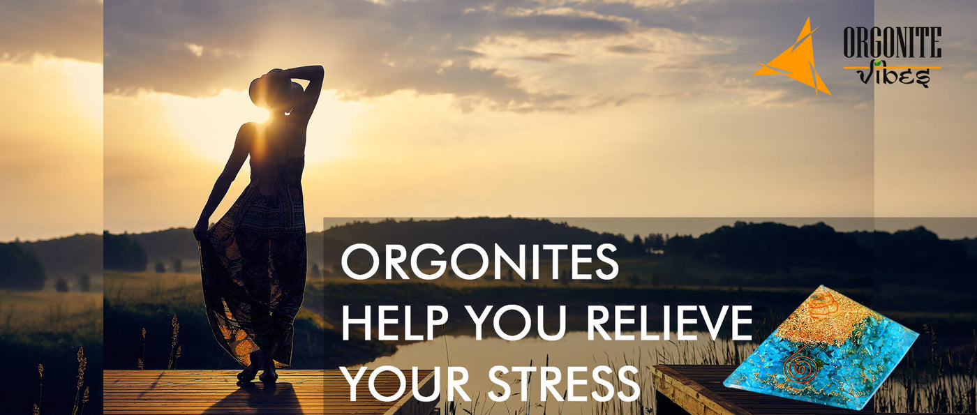 5 ways Orgonites help you relieve your stress