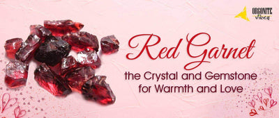Red Garnet - the Crystal and Gemstone for Warmth and Love