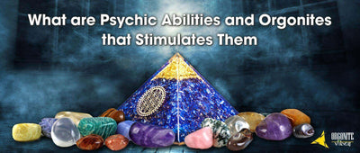 What are Psychic Abilities and Orgonites that Stimulates Them