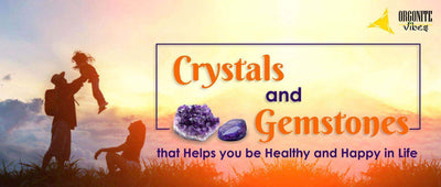 Crystals and Gemstones that Helps you be Healthy and Happy in Life