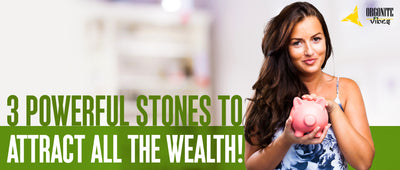 3 Powerful stones to attract all the wealth!