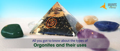 All you got to know about the types of Orgonites and their uses