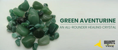 GREEN AVENTURINE AN ALL-ROUNDER HEALING CRYSTAL