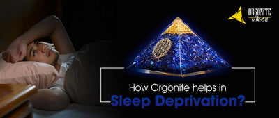 How Orgonite helps in Sleep Deprivation?