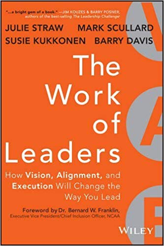 Work of Leaders: How Vision, Alignment, and Execution Will Change the Way You Lead