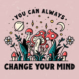 You Can Always Change Your Mind Tshirt
