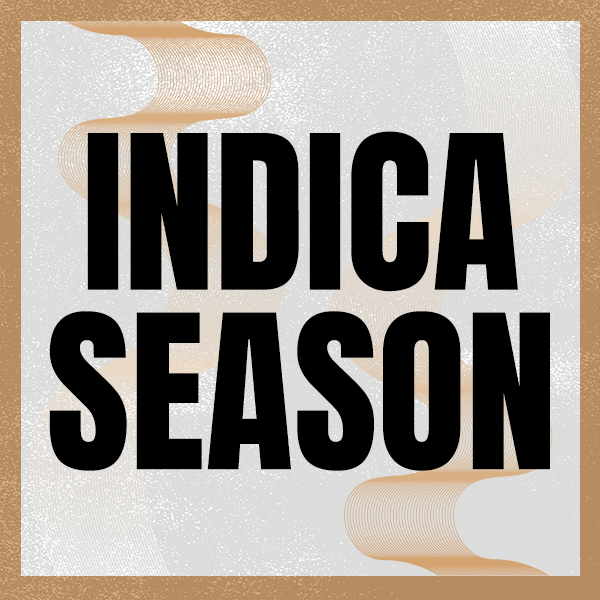 Indica Season is Here