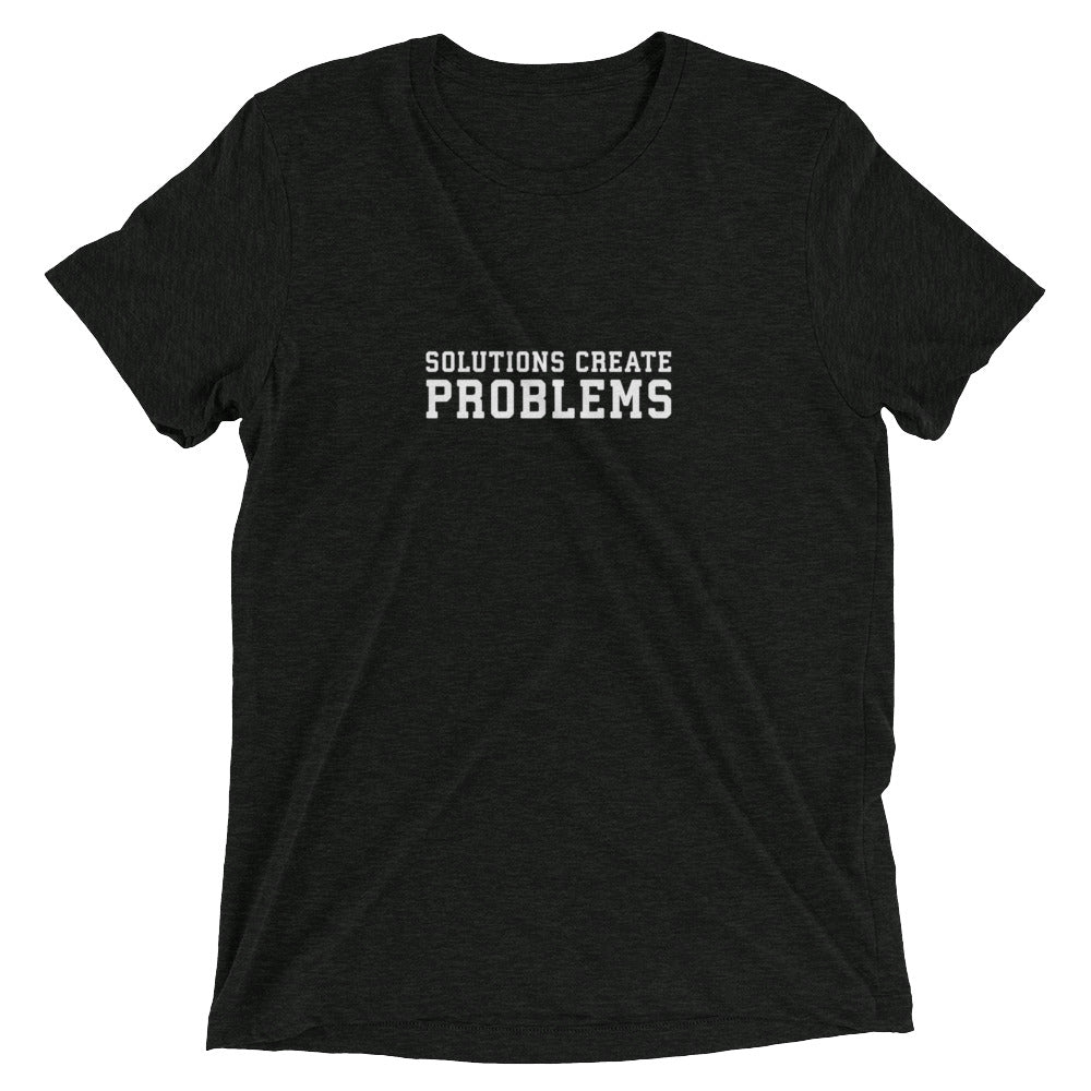 Solutions Are Problems