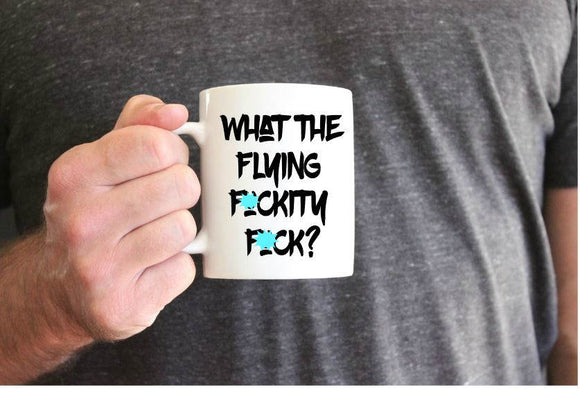 What the flying fuckity fuck mug