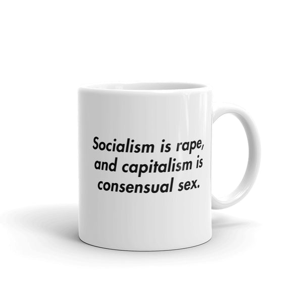 "Ben Shapiro ""Socialism is Rape, and Capitalism is Consensual Sex."" Coffee Mug"