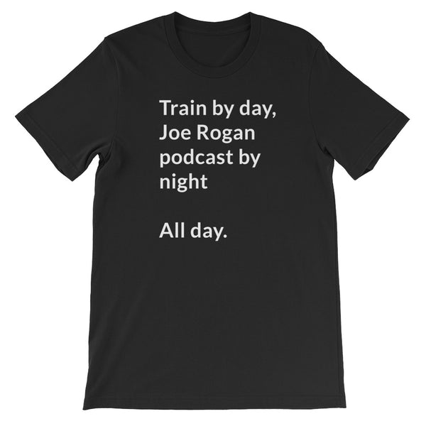 """Train by day, Joe Rogan podcast by night All Day."" Short-Sleeve Unisex T-Shirt"