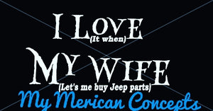 I love my wife.. when she let's me buy Jeep parts decal!