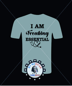 """I Am Freaking Essential"" Nurse Edition-Shirt!"