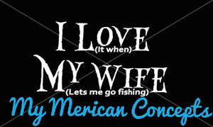 I love my wife.. when she let's me go fishing decal!