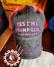 "Load image into Gallery viewer, ""Yes Im A Trump Girl Get Over It""- Hat!!"